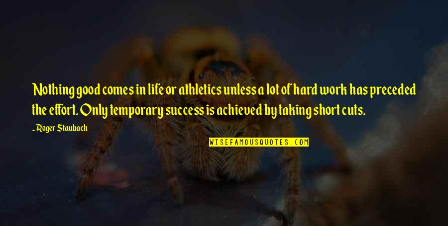 Effort And Hard Work Quotes By Roger Staubach: Nothing good comes in life or athletics unless