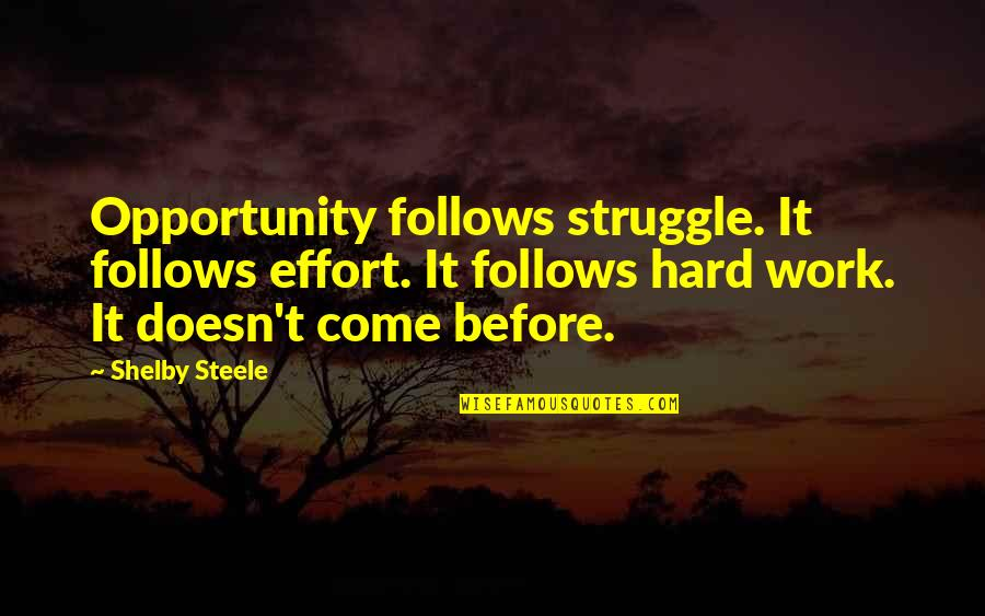 Effort And Hard Work Quotes By Shelby Steele: Opportunity follows struggle. It follows effort. It follows