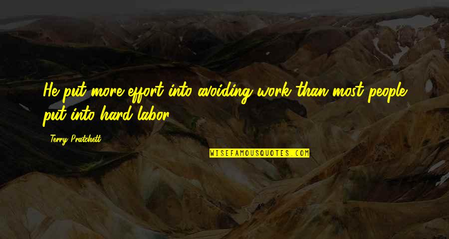 Effort And Hard Work Quotes By Terry Pratchett: He put more effort into avoiding work than