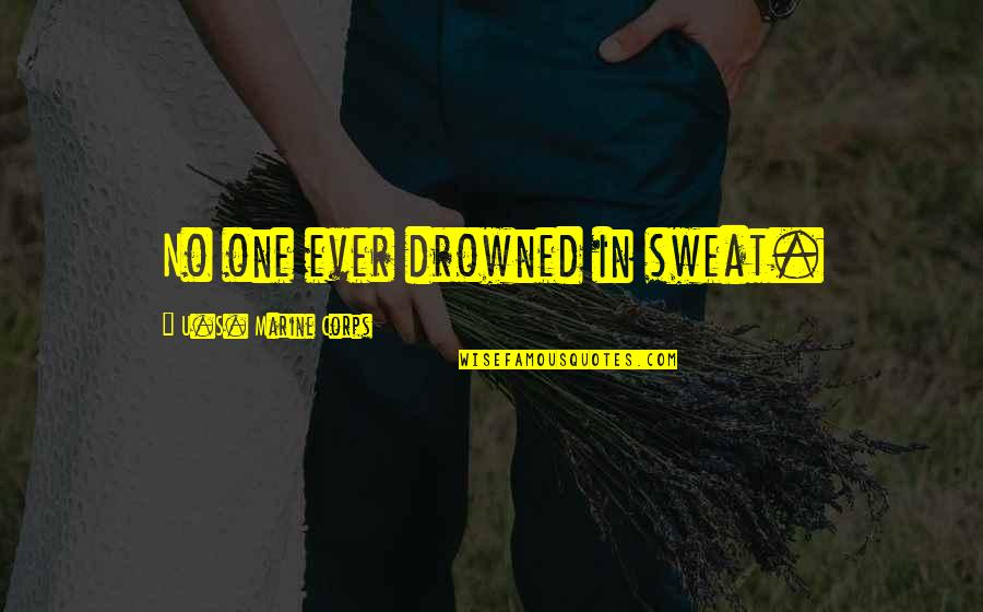 Effort And Hard Work Quotes By U.S. Marine Corps: No one ever drowned in sweat.