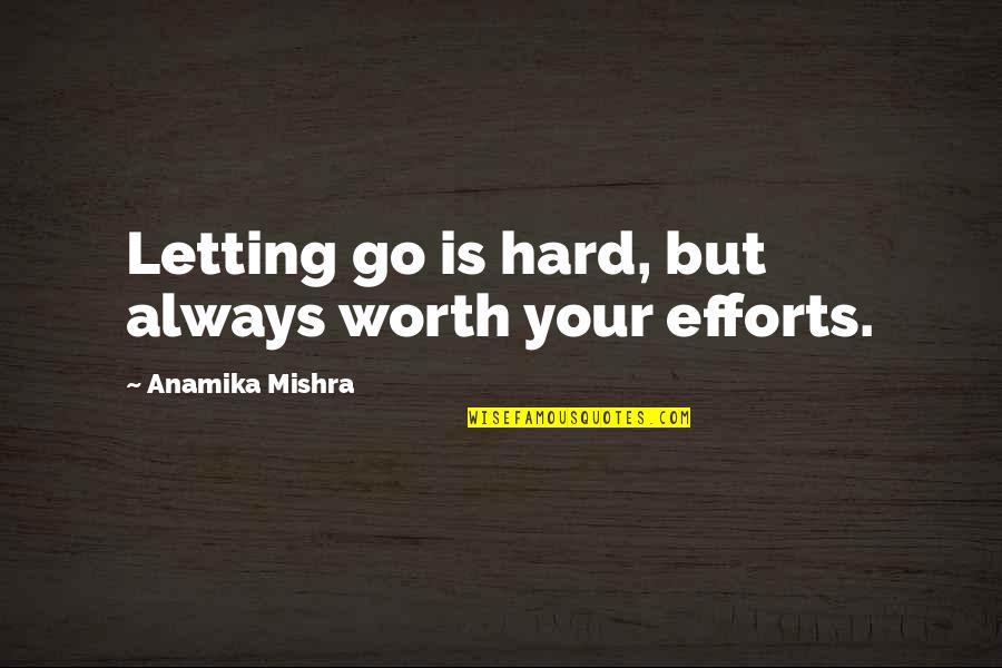 Efforts In Love Quotes By Anamika Mishra: Letting go is hard, but always worth your