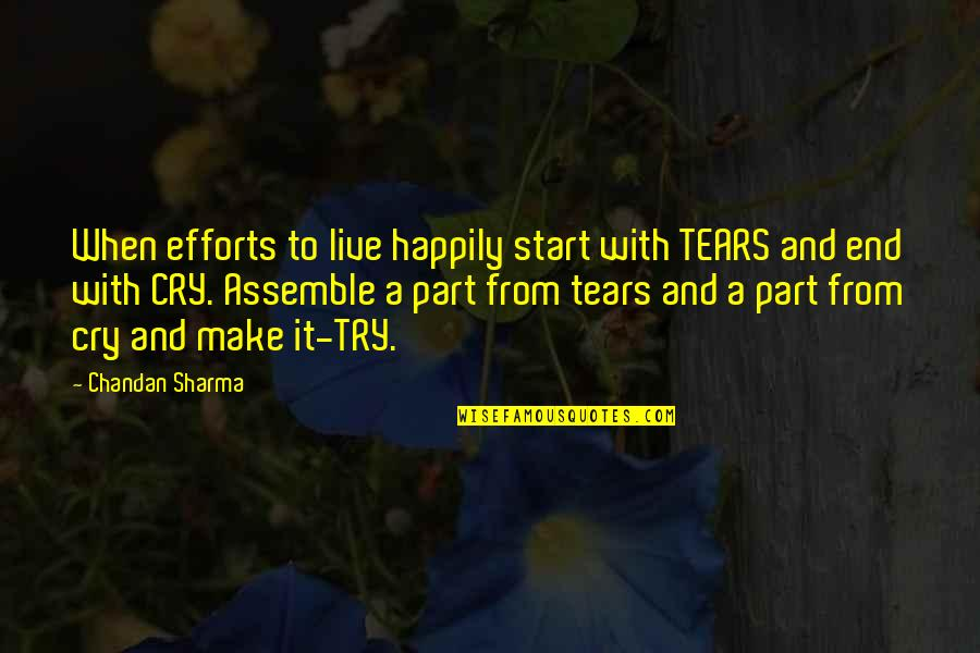 Efforts In Love Quotes By Chandan Sharma: When efforts to live happily start with TEARS