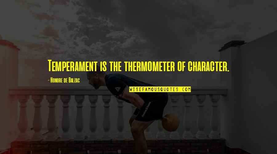 Efforts In Love Quotes By Honore De Balzac: Temperament is the thermometer of character.
