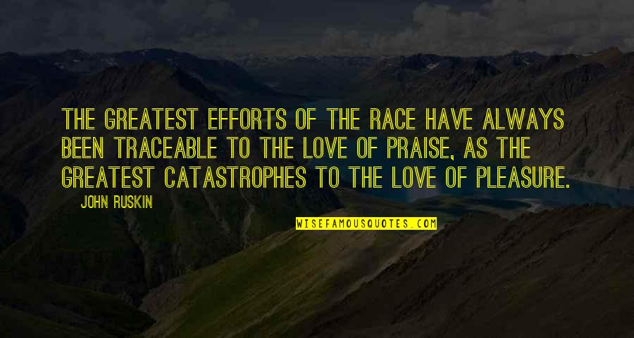 Efforts In Love Quotes By John Ruskin: The greatest efforts of the race have always