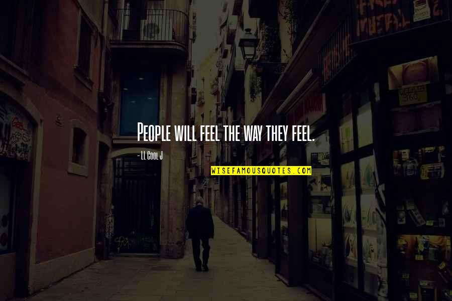 Efforts In Love Quotes By LL Cool J: People will feel the way they feel.
