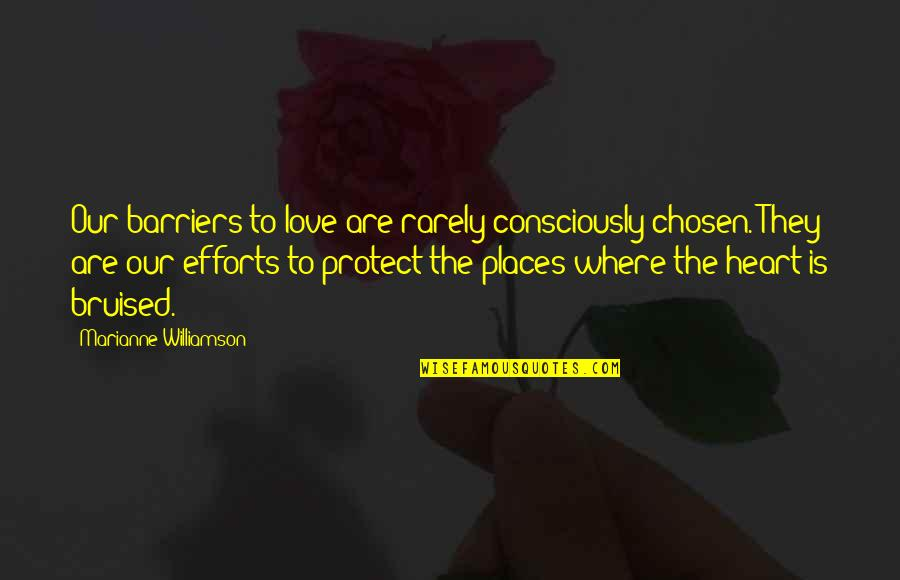 Efforts In Love Quotes By Marianne Williamson: Our barriers to love are rarely consciously chosen.
