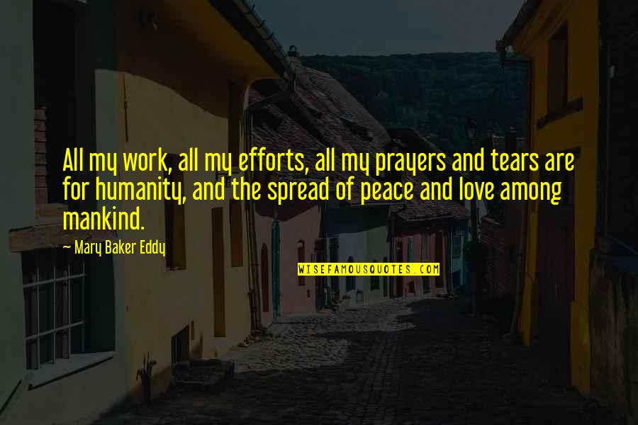Efforts In Love Quotes By Mary Baker Eddy: All my work, all my efforts, all my