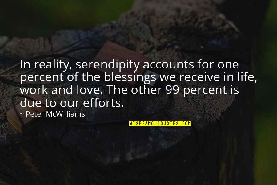 Efforts In Love Quotes By Peter McWilliams: In reality, serendipity accounts for one percent of