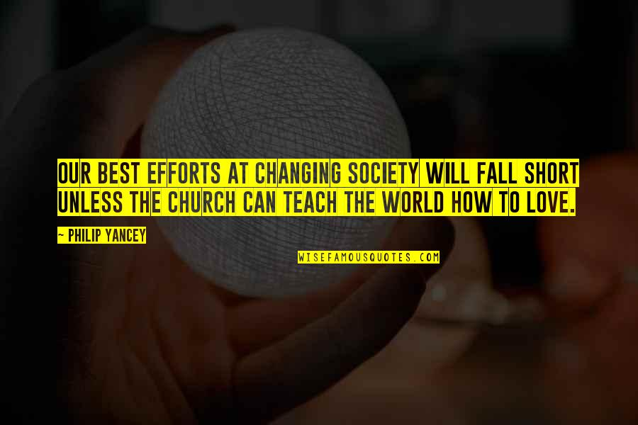 Efforts In Love Quotes By Philip Yancey: Our best efforts at changing society will fall
