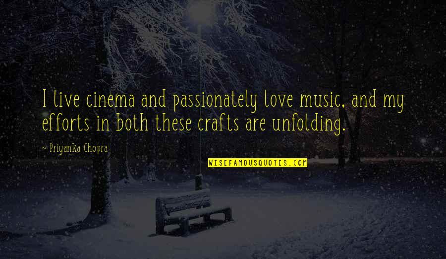 Efforts In Love Quotes By Priyanka Chopra: I live cinema and passionately love music, and