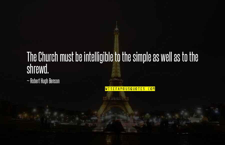 Efforts In Love Quotes By Robert Hugh Benson: The Church must be intelligible to the simple