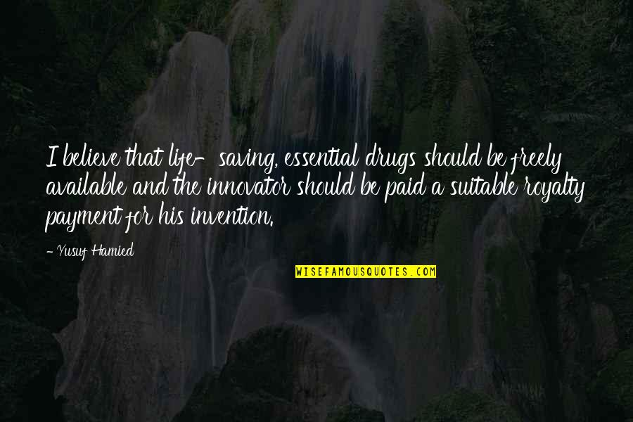 Efforts In Love Quotes By Yusuf Hamied: I believe that life-saving, essential drugs should be