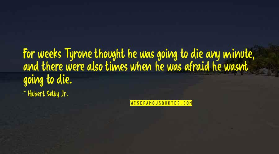 Efforts Not Recognized Quotes By Hubert Selby Jr.: For weeks Tyrone thought he was going to