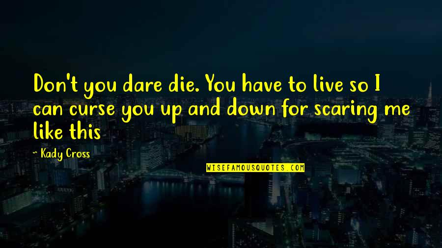Efforts Not Recognized Quotes By Kady Cross: Don't you dare die. You have to live
