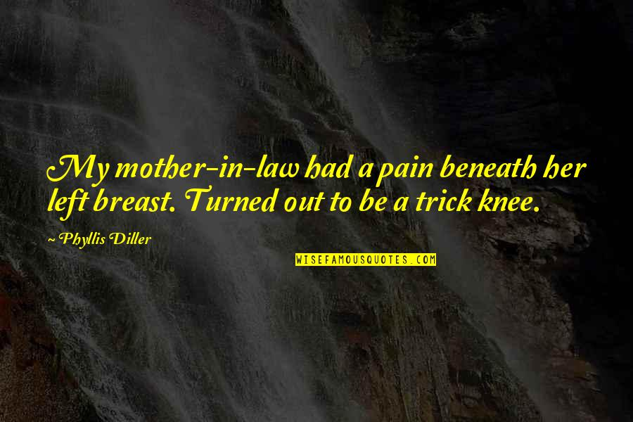 Efforts Not Recognized Quotes By Phyllis Diller: My mother-in-law had a pain beneath her left