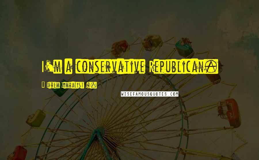 Efrem Zimbalist Jr. quotes: I'm a conservative Republican.