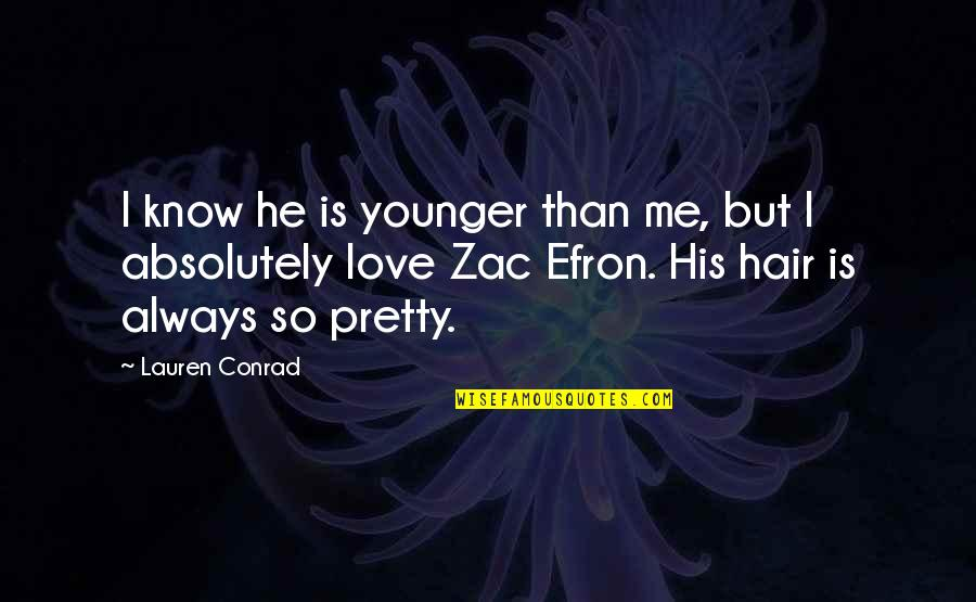 Efron Quotes By Lauren Conrad: I know he is younger than me, but