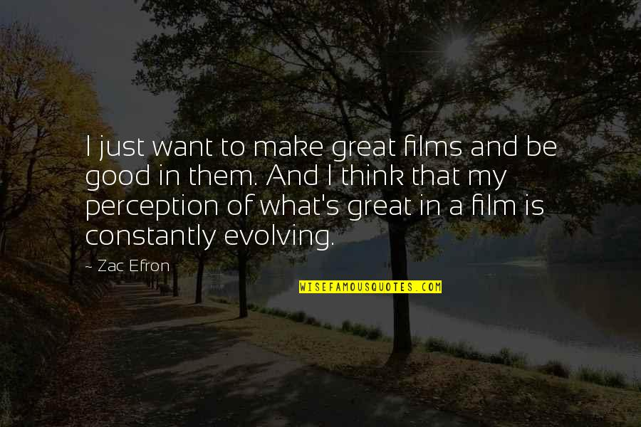 Efron Quotes By Zac Efron: I just want to make great films and