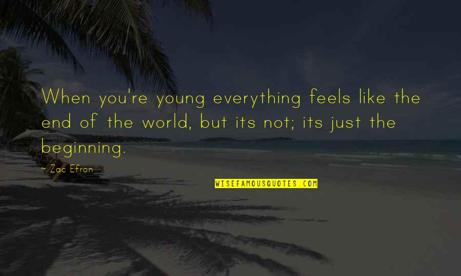 Efron Quotes By Zac Efron: When you're young everything feels like the end