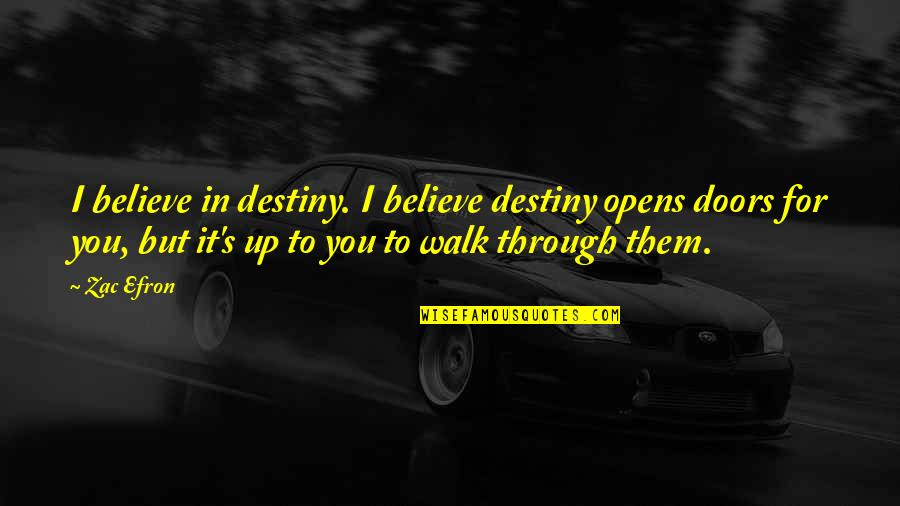 Efron Quotes By Zac Efron: I believe in destiny. I believe destiny opens