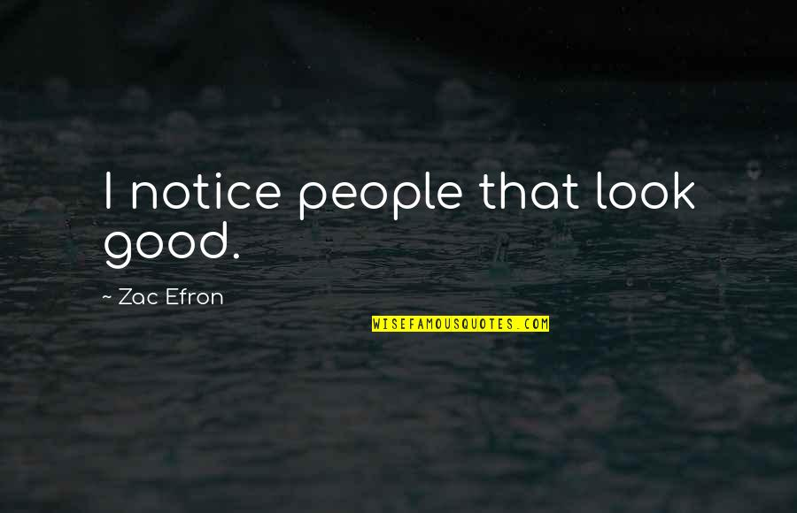 Efron Quotes By Zac Efron: I notice people that look good.