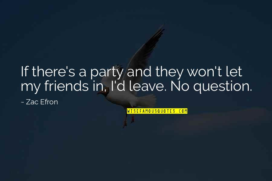 Efron Quotes By Zac Efron: If there's a party and they won't let