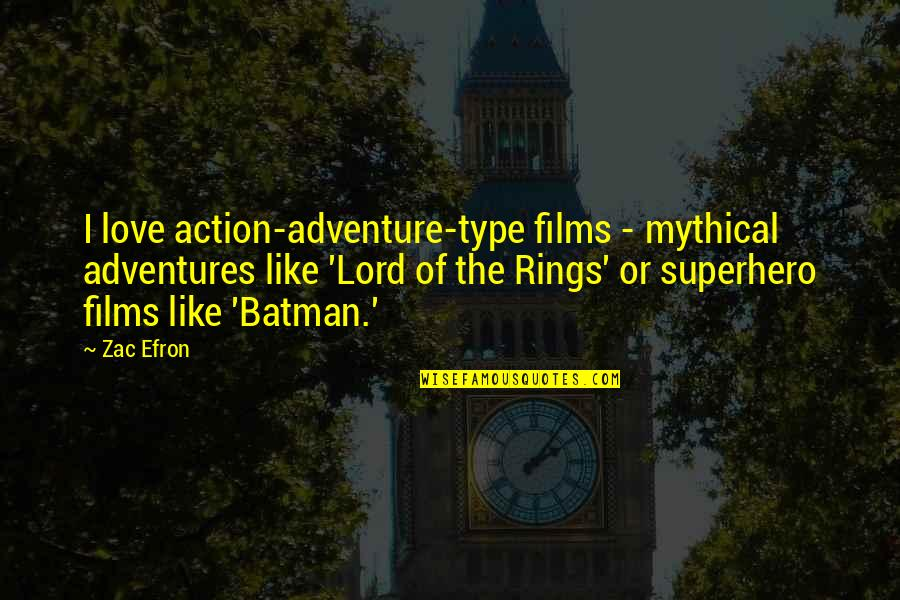 Efron Quotes By Zac Efron: I love action-adventure-type films - mythical adventures like