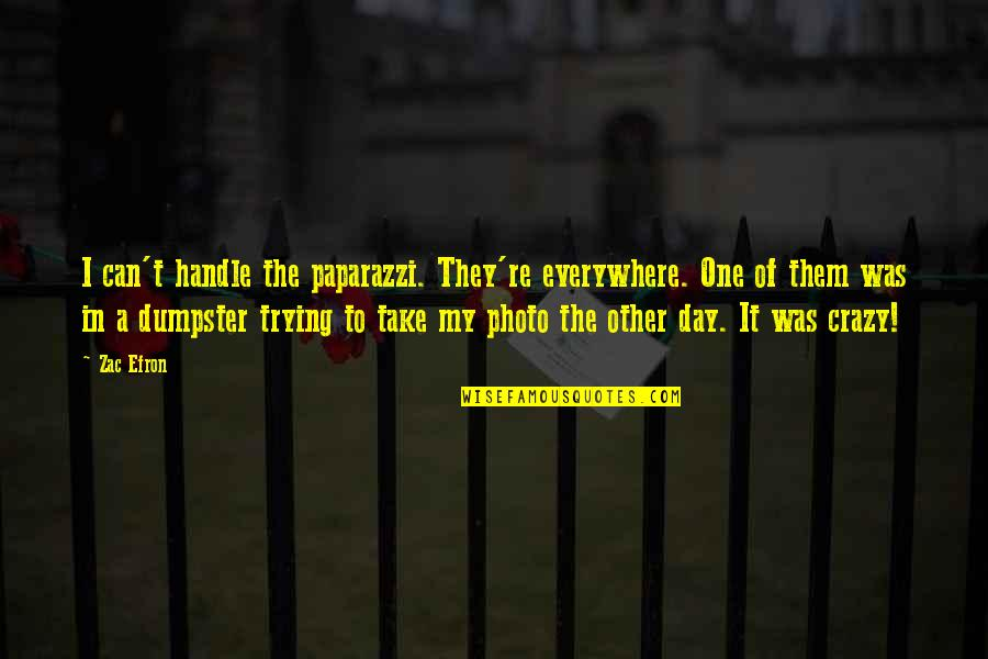 Efron Quotes By Zac Efron: I can't handle the paparazzi. They're everywhere. One