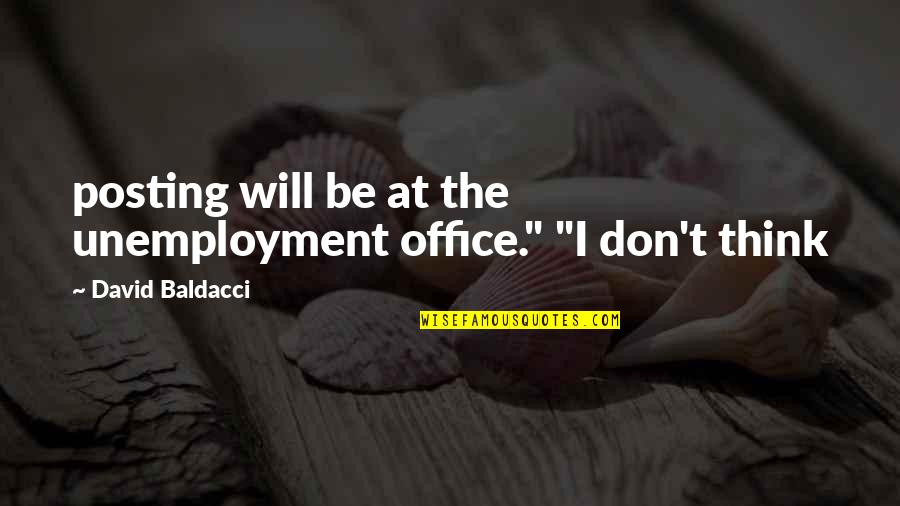 "Eggplants Quotes By David Baldacci: posting will be at the unemployment office."" ""I"