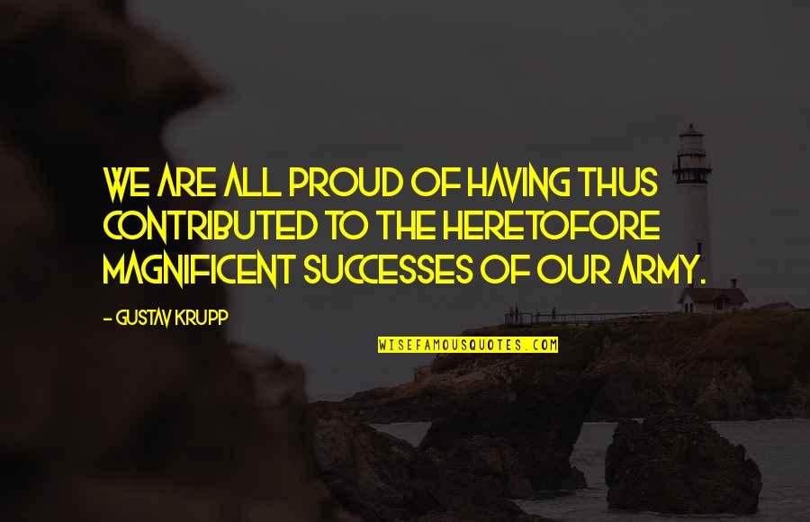 Eglin Quotes By Gustav Krupp: We are all proud of having thus contributed