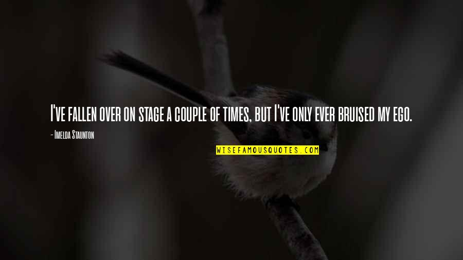 Ego Bruised Quotes By Imelda Staunton: I've fallen over on stage a couple of