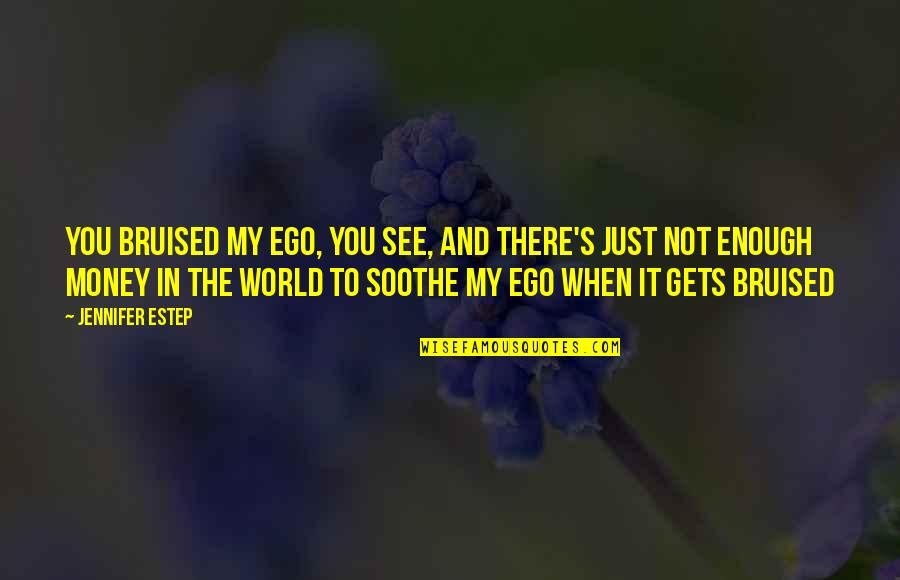 Ego Bruised Quotes By Jennifer Estep: You bruised my ego, you see, and there's