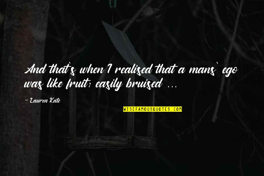 Ego Bruised Quotes By Lauren Kate: And that's when I realised that a mans'