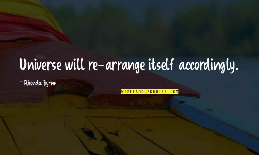 Ego Bruised Quotes By Rhonda Byrne: Universe will re-arrange itself accordingly.