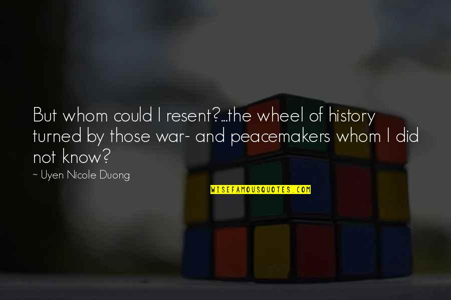 Ego Bruised Quotes By Uyen Nicole Duong: But whom could I resent?...the wheel of history