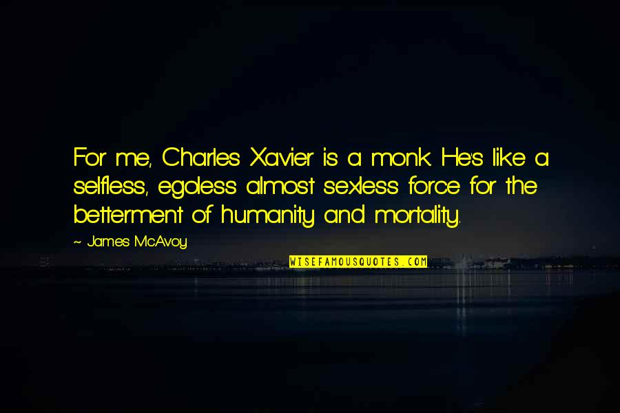 Egoless Quotes By James McAvoy: For me, Charles Xavier is a monk. He's