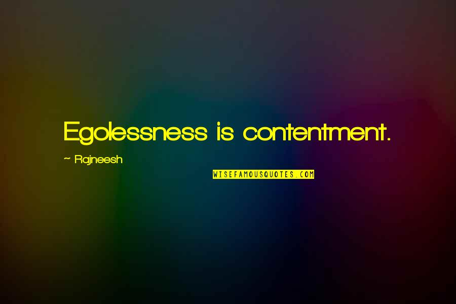 Egolessness Quotes By Rajneesh: Egolessness is contentment.