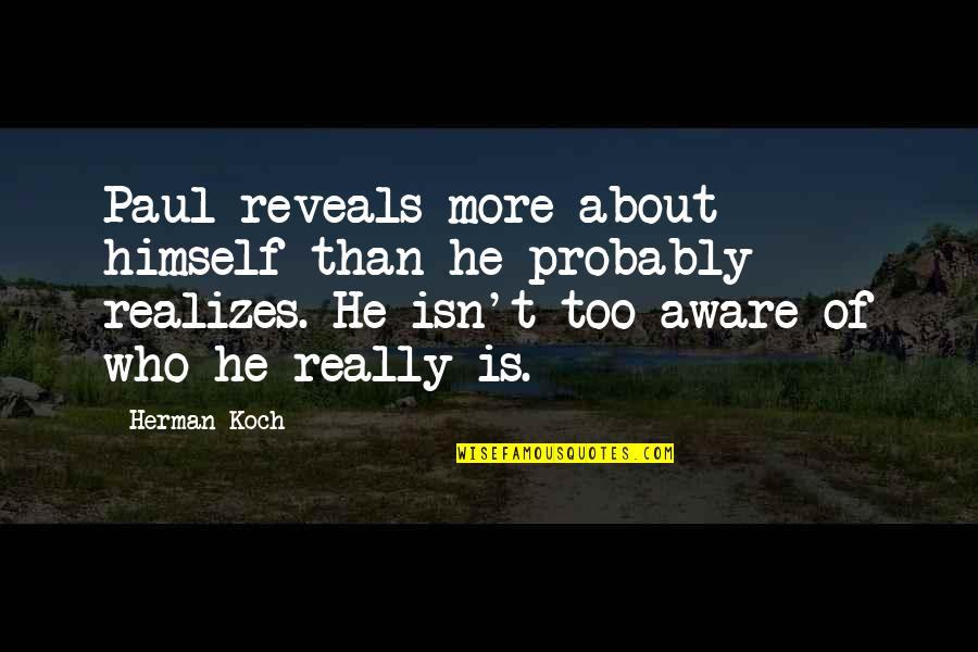 Egomaniacally Quotes By Herman Koch: Paul reveals more about himself than he probably