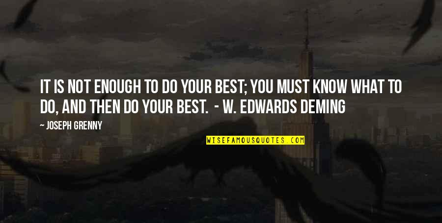 Egomaniacally Quotes By Joseph Grenny: It is not enough to do your best;