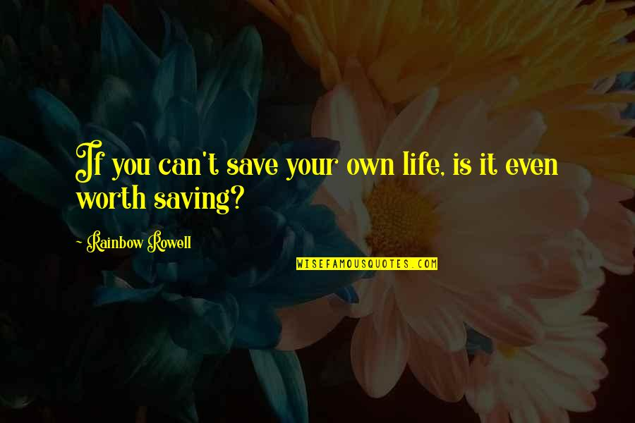 Egomaniacally Quotes By Rainbow Rowell: If you can't save your own life, is