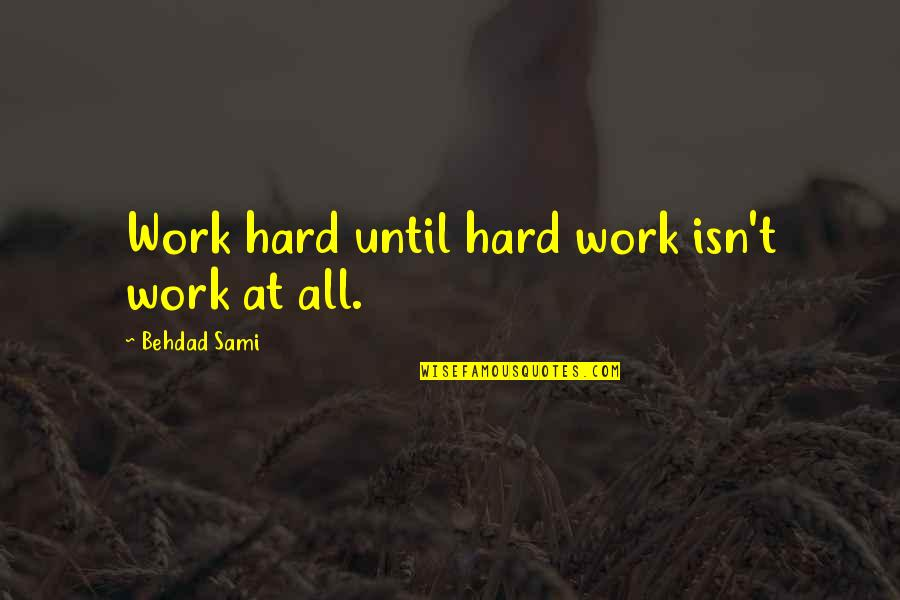 Eguchi Quotes By Behdad Sami: Work hard until hard work isn't work at