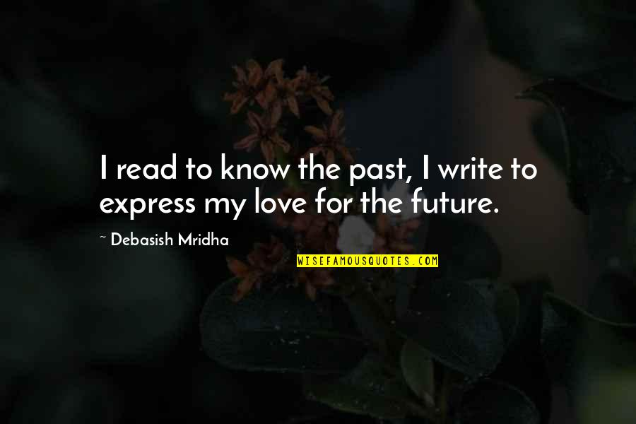 Eguchi Quotes By Debasish Mridha: I read to know the past, I write