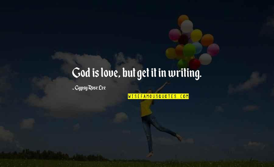 Eguchi Quotes By Gypsy Rose Lee: God is love, but get it in writing.