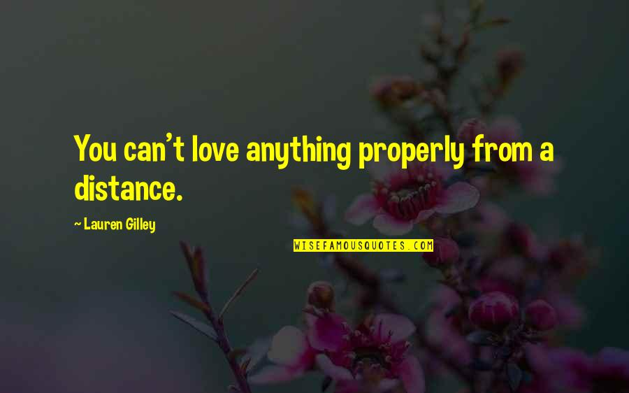 Eguchi Quotes By Lauren Gilley: You can't love anything properly from a distance.