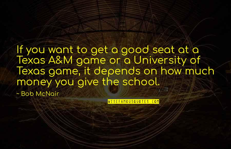 Ehrgeizig Quotes By Bob McNair: If you want to get a good seat