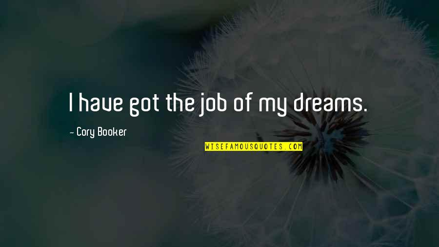 Ehrgeizig Quotes By Cory Booker: I have got the job of my dreams.