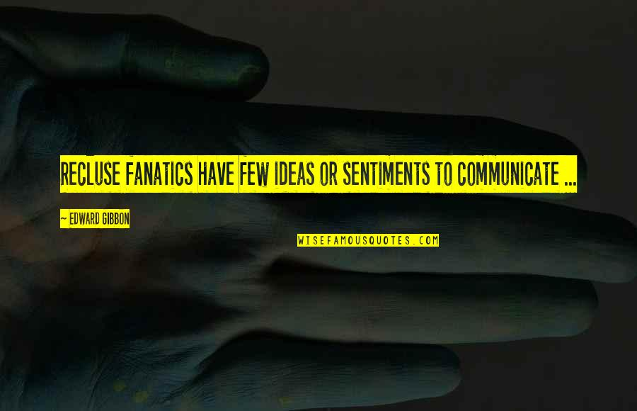 Ehrgeizig Quotes By Edward Gibbon: Recluse fanatics have few ideas or sentiments to