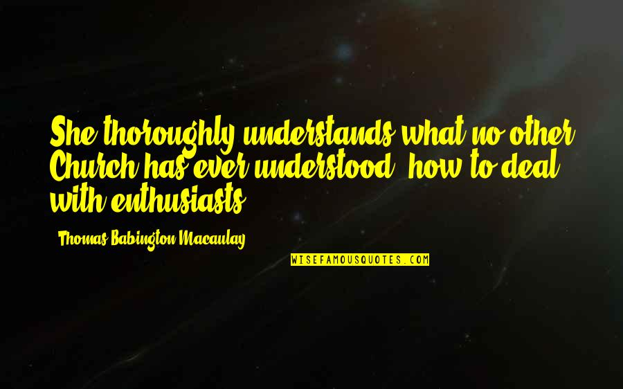 Ehrgeizig Quotes By Thomas Babington Macaulay: She thoroughly understands what no other Church has