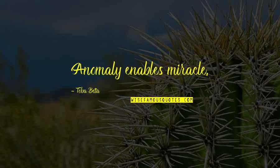 Ehrgeizig Quotes By Toba Beta: Anomaly enables miracle.