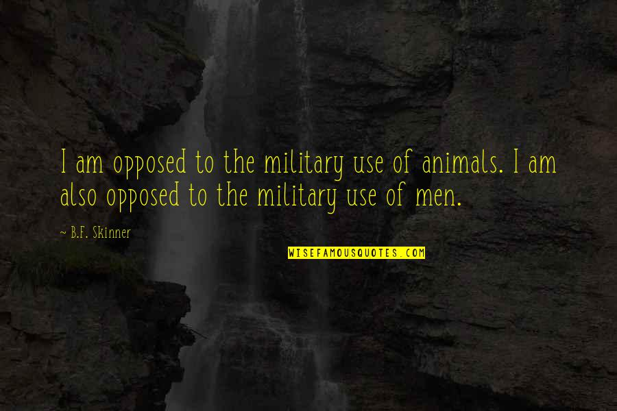 Eid Ul Fitr Blessings Quotes By B.F. Skinner: I am opposed to the military use of